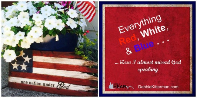 Everything Red, White, & Blue … How I almost missed God speaking