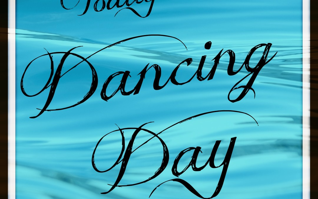 Today is a Dancing Day!