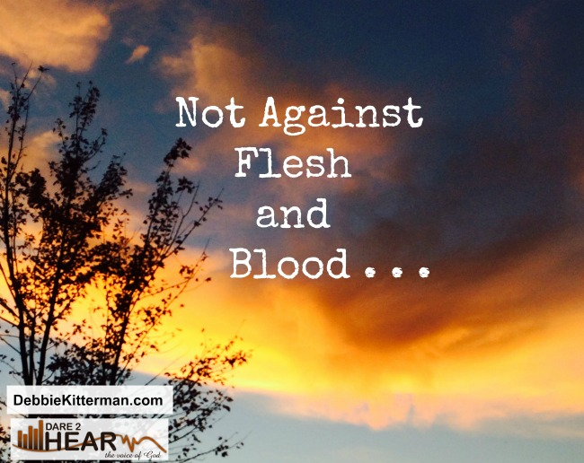 Not Against Flesh and Blood …