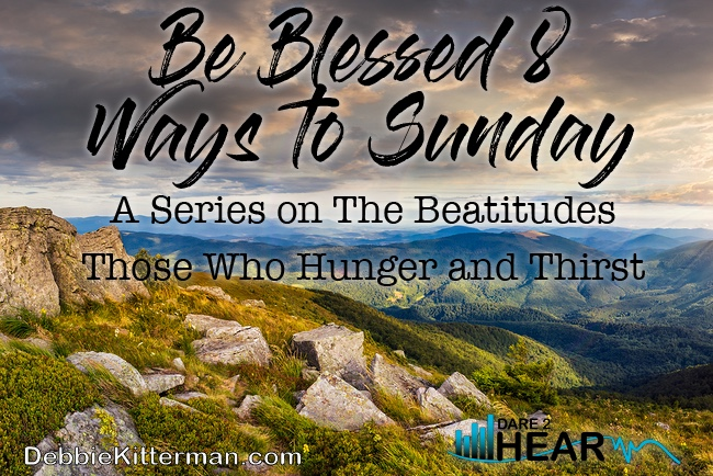 Blessed 8 Ways to Sunday: Those Who Hunger & Thirst & Tune In Thursday #60